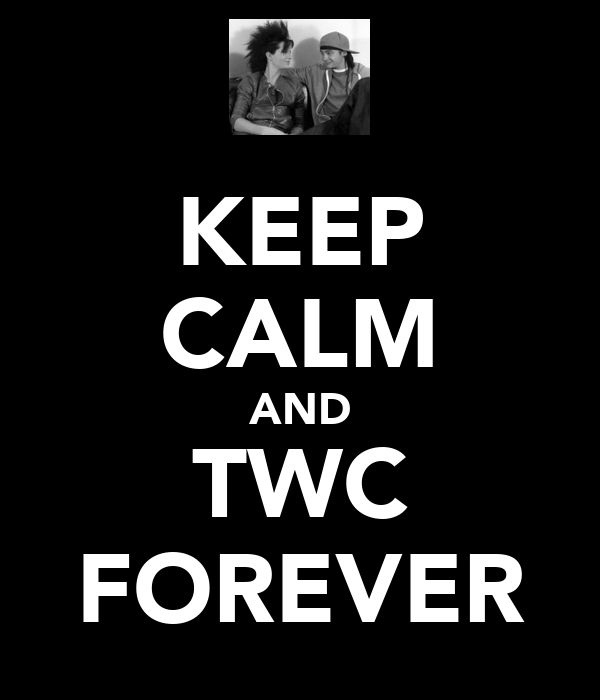 KEEP CALM AND TWC FOREVER
