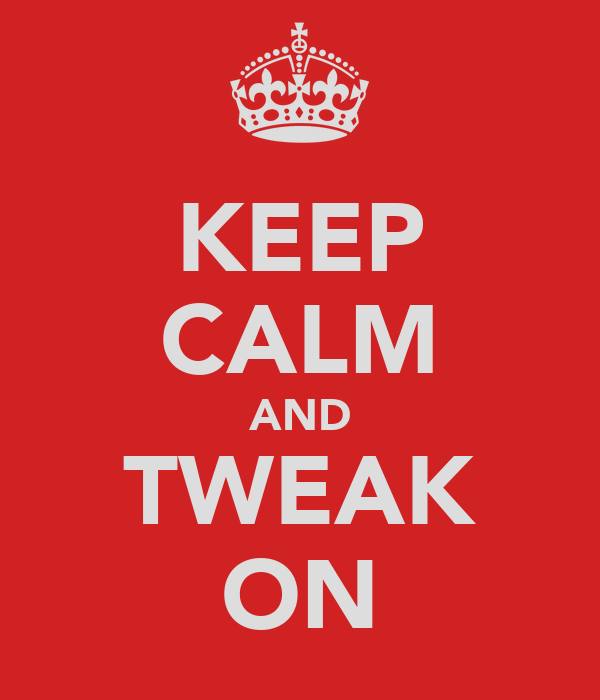 KEEP CALM AND TWEAK ON