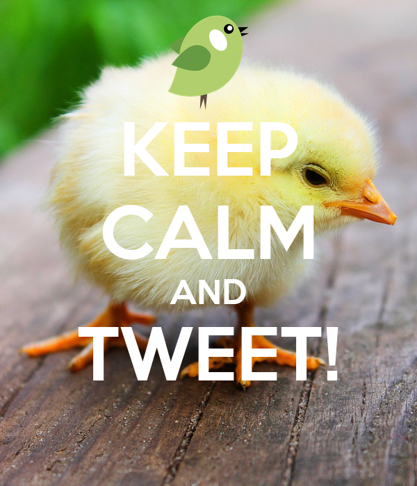 KEEP CALM AND TWEET!