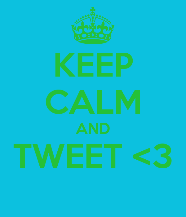KEEP CALM AND TWEET <3