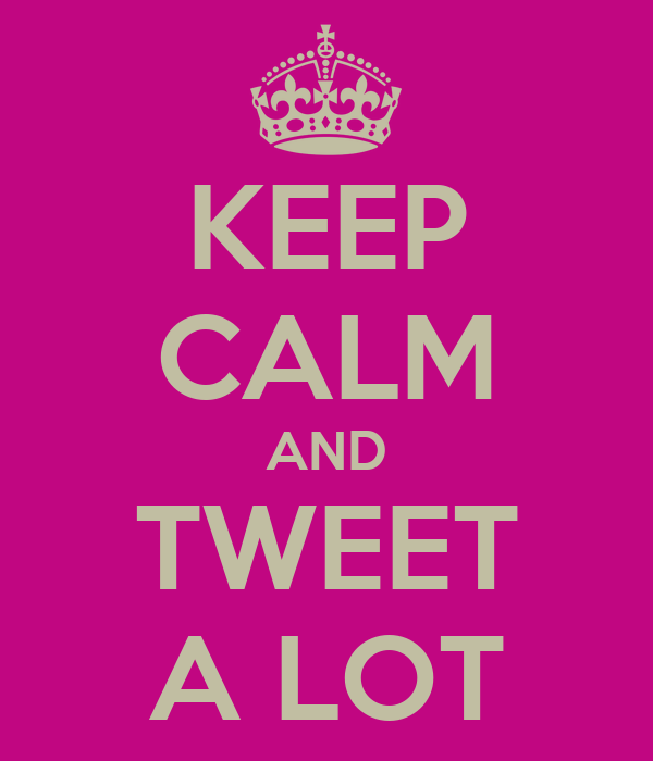 KEEP CALM AND TWEET A LOT