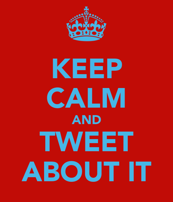 KEEP CALM AND TWEET ABOUT IT