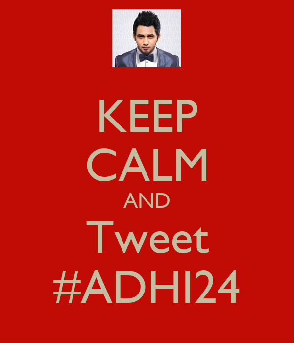 KEEP CALM AND Tweet #ADHI24