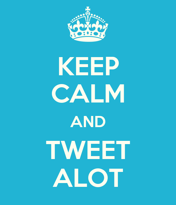 KEEP CALM AND TWEET ALOT
