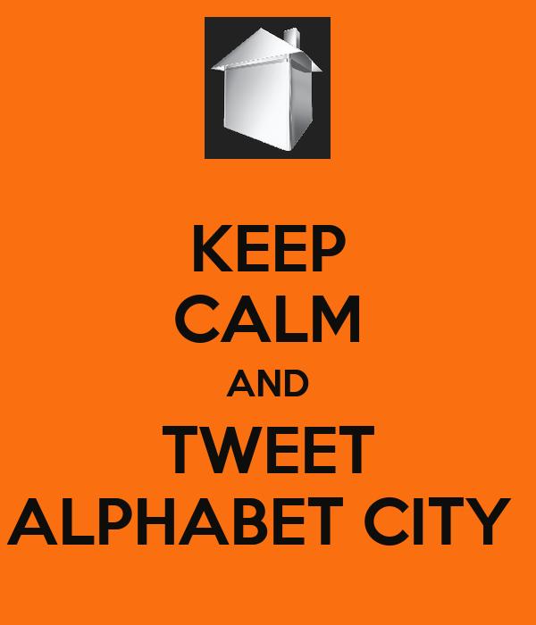 KEEP CALM AND TWEET ALPHABET CITY