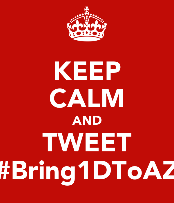KEEP CALM AND TWEET #Bring1DToAZ