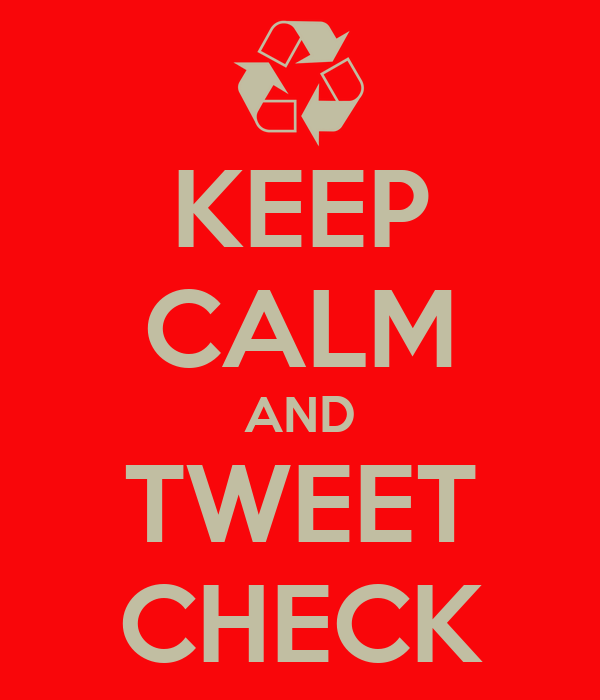 KEEP CALM AND TWEET CHECK