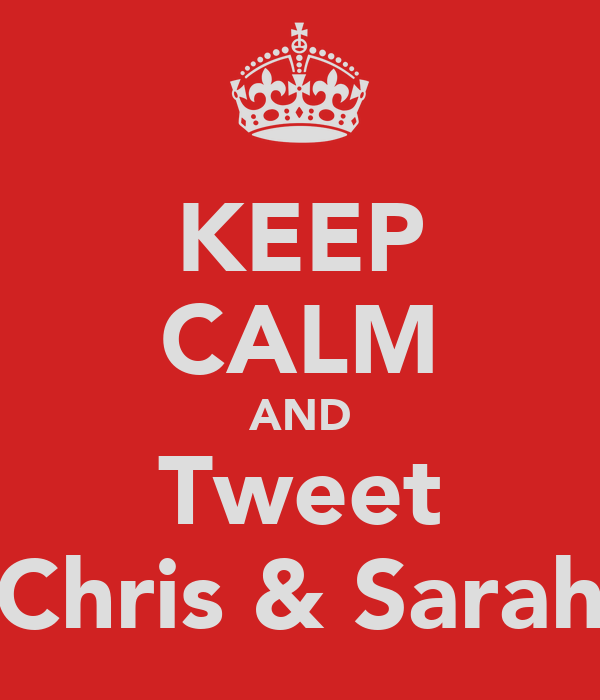 KEEP CALM AND Tweet Chris & Sarah
