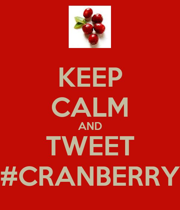 KEEP CALM AND TWEET #CRANBERRY