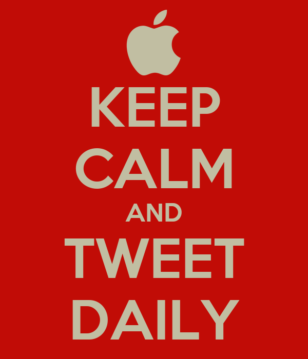 KEEP CALM AND TWEET DAILY