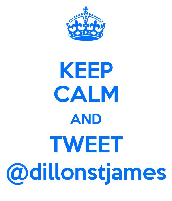 KEEP CALM AND TWEET @dillonstjames