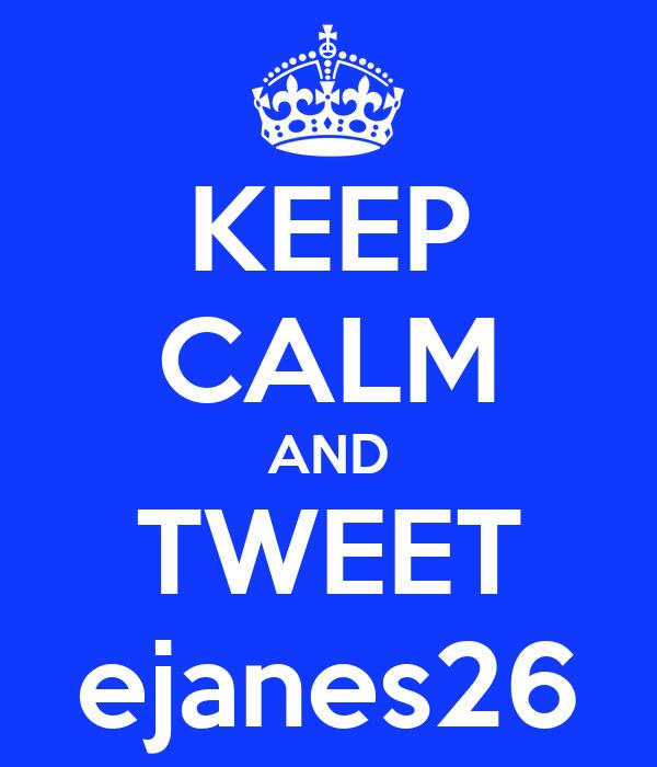 KEEP CALM AND TWEET ejanes26