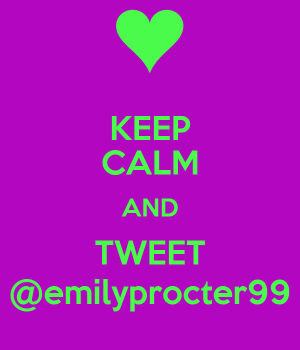 KEEP CALM AND TWEET @emilyprocter99