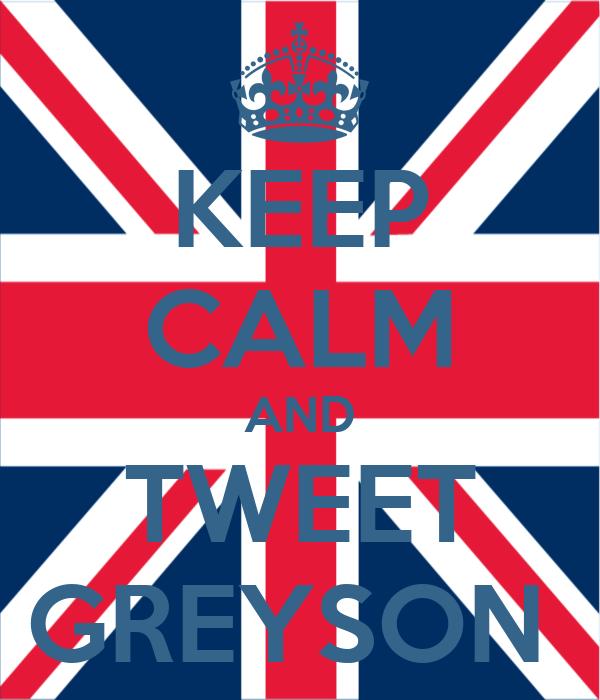 KEEP CALM AND TWEET GREYSON