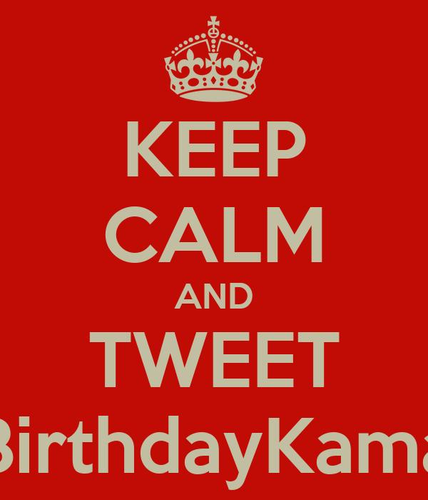 KEEP CALM AND TWEET #HappyBirthdayKamalHaasan