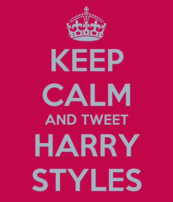KEEP CALM AND TWEET HARRY STYLES