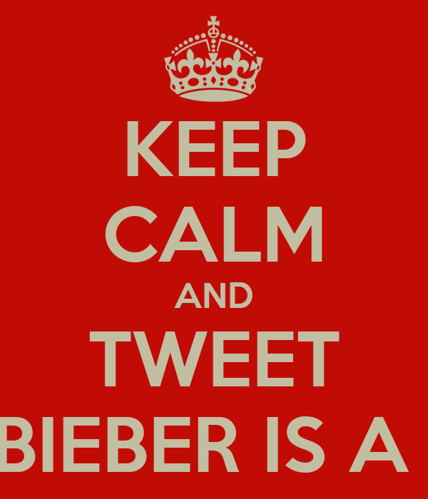 KEEP CALM AND TWEET JUSTIN BIEBER IS A PRINCE