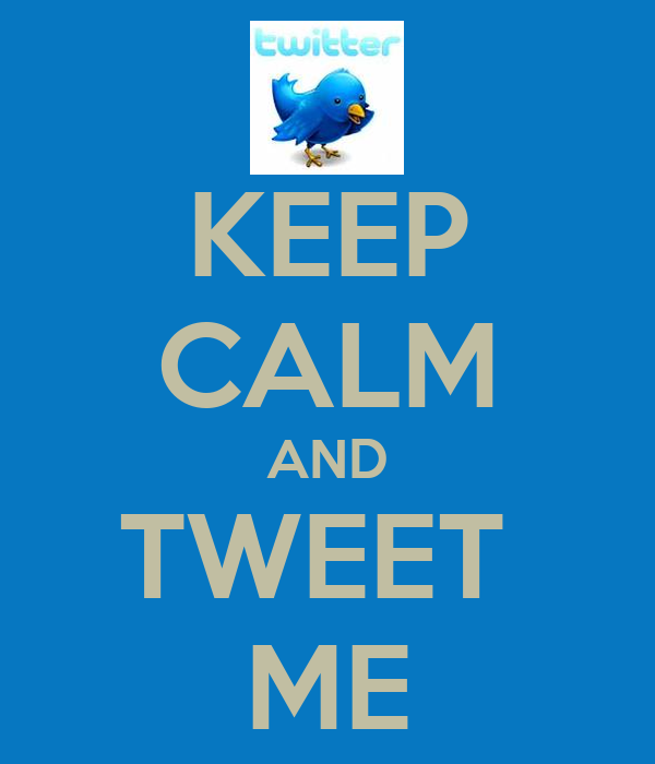 KEEP CALM AND TWEET  ME