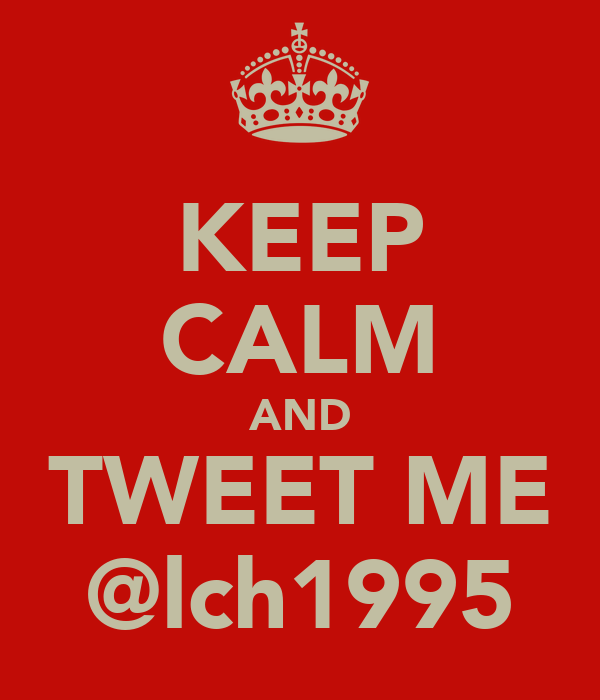 KEEP CALM AND TWEET ME @lch1995