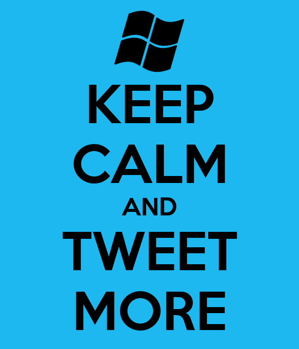 KEEP CALM AND TWEET MORE
