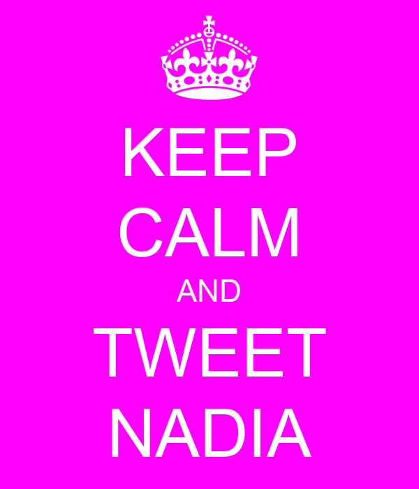 KEEP CALM AND TWEET NADIA