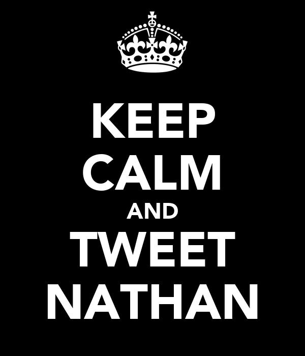 KEEP CALM AND TWEET NATHAN