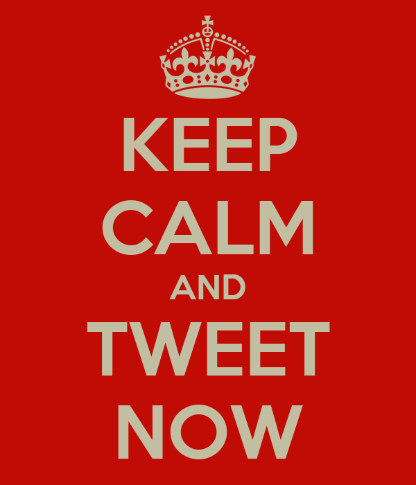 KEEP CALM AND TWEET NOW