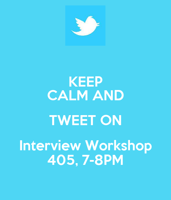 KEEP CALM AND TWEET ON Interview Workshop 405, 7-8PM
