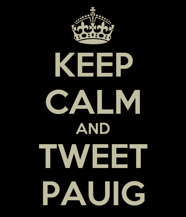 KEEP CALM AND TWEET PAUIG
