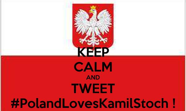 KEEP CALM AND TWEET #PolandLovesKamilStoch !
