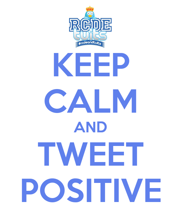 KEEP CALM AND TWEET POSITIVE