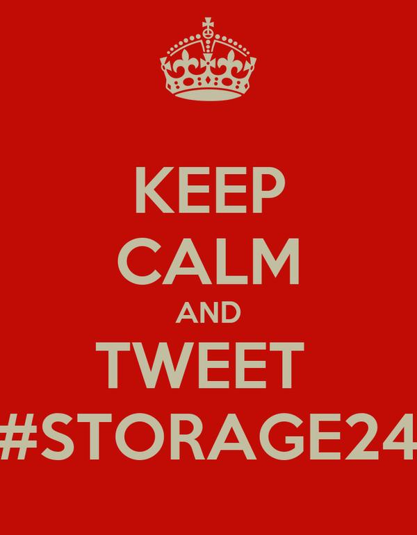 KEEP CALM AND TWEET  #STORAGE24