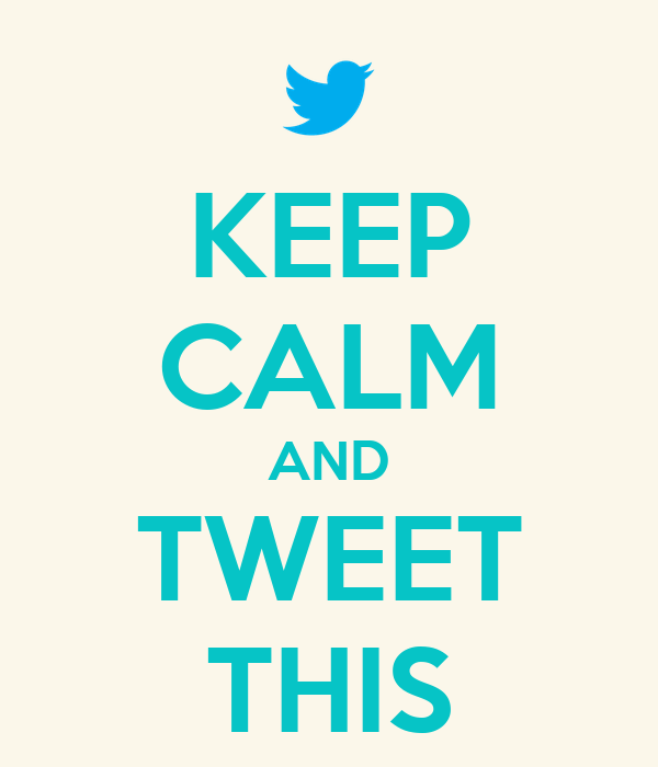 KEEP CALM AND TWEET THIS