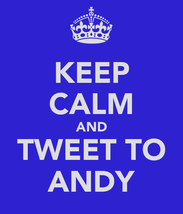 KEEP CALM AND TWEET TO ANDY