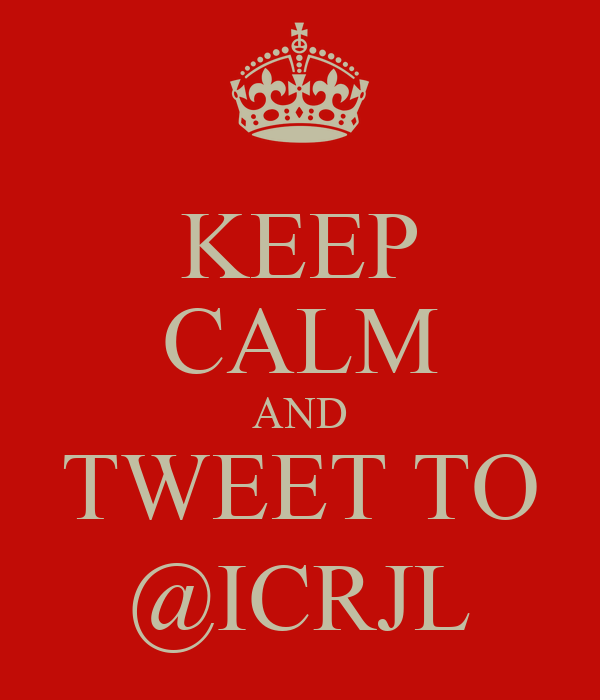 KEEP CALM AND TWEET TO @ICRJL