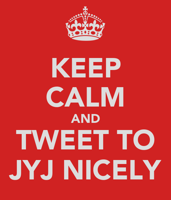KEEP CALM AND TWEET TO JYJ NICELY