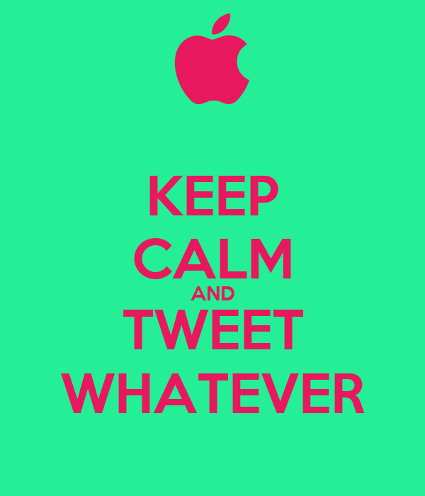 KEEP CALM AND TWEET WHATEVER
