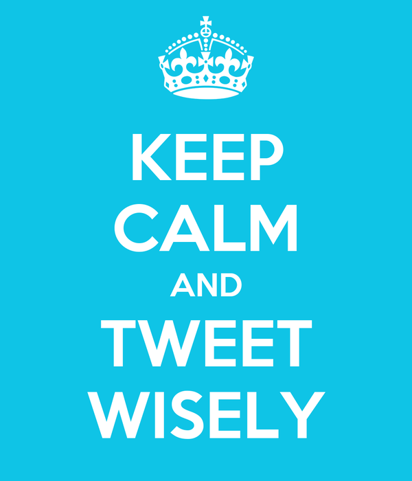 KEEP CALM AND TWEET WISELY