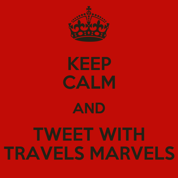 KEEP CALM AND TWEET WITH TRAVELS MARVELS