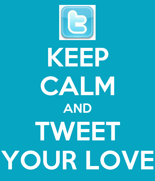 KEEP CALM AND TWEET YOUR LOVE