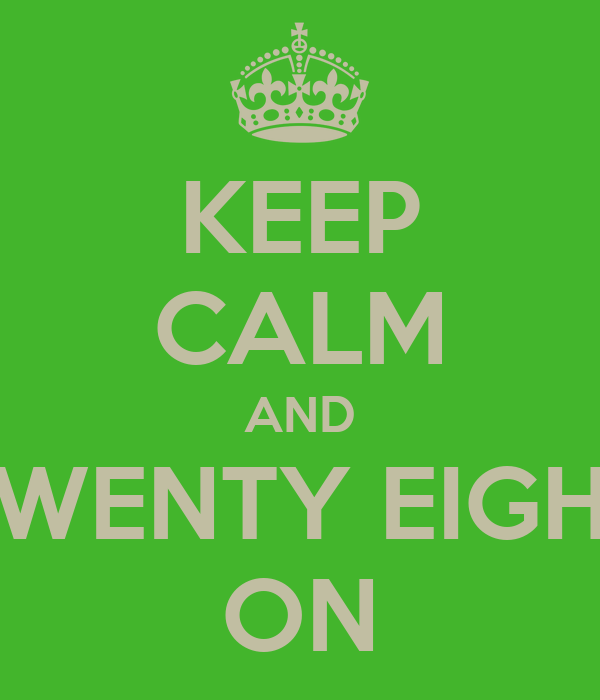 KEEP CALM AND TWENTY EIGHT ON