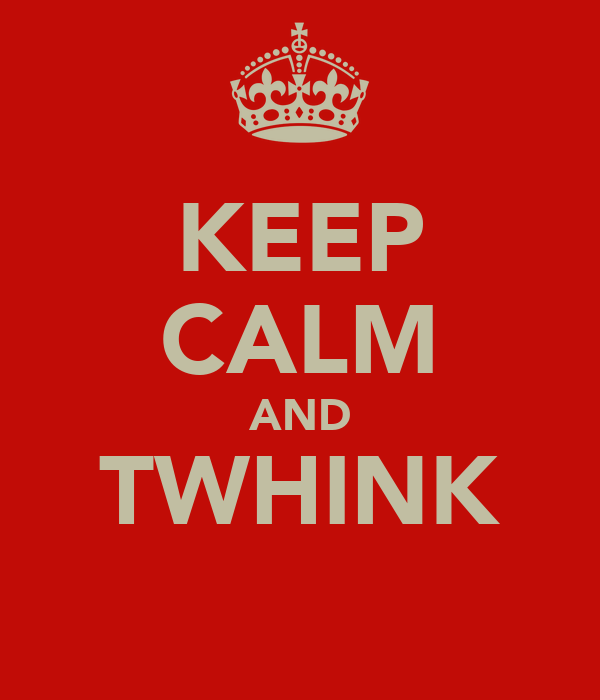 KEEP CALM AND TWHINK