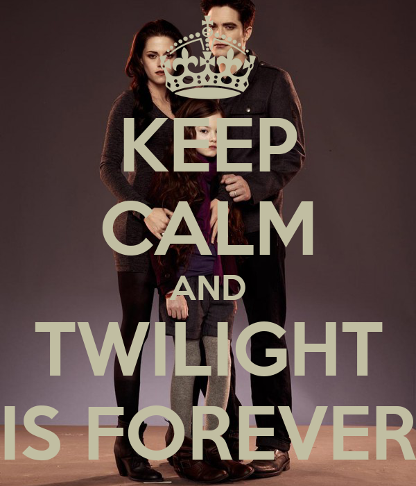 KEEP CALM AND TWILIGHT IS FOREVER