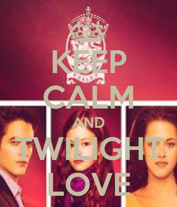 KEEP CALM AND TWILIGHT LOVE