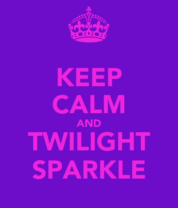 KEEP CALM AND TWILIGHT SPARKLE