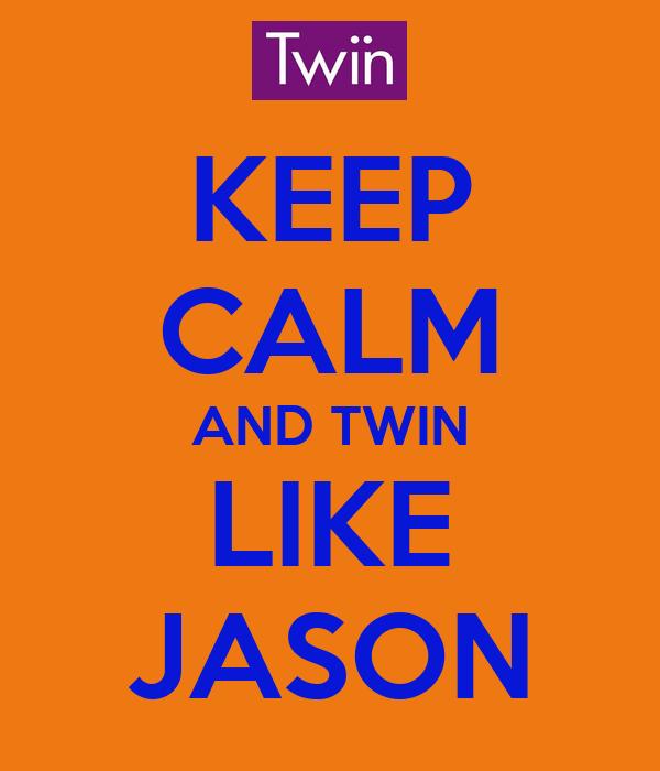 KEEP CALM AND TWIN LIKE JASON