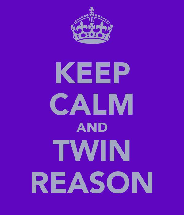 KEEP CALM AND TWIN REASON
