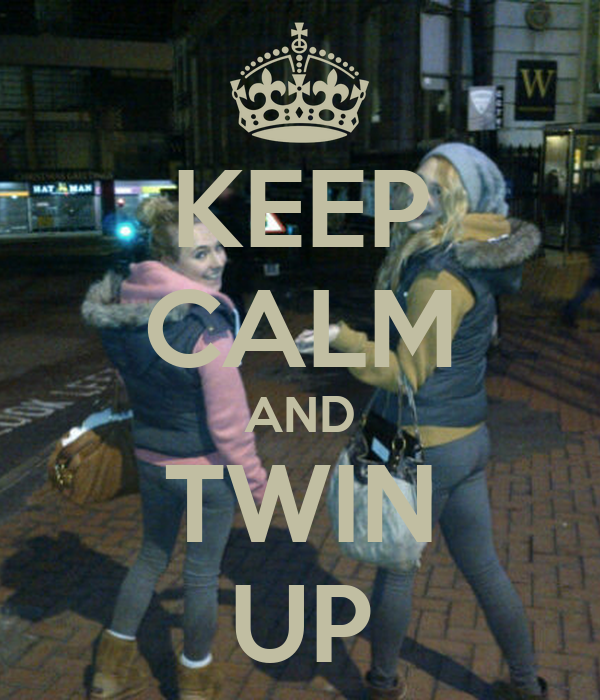 KEEP CALM AND TWIN UP