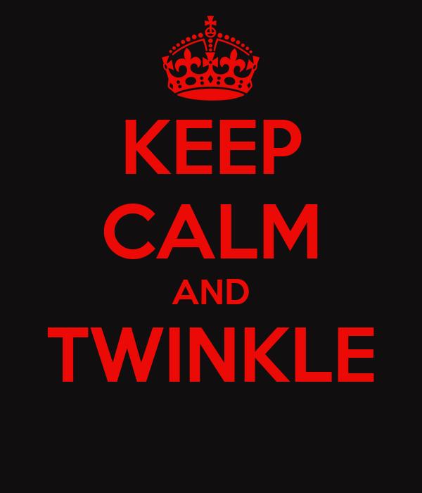 KEEP CALM AND TWINKLE