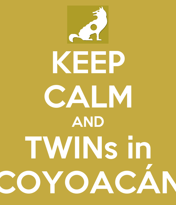 KEEP CALM AND TWINs in COYOACÁN